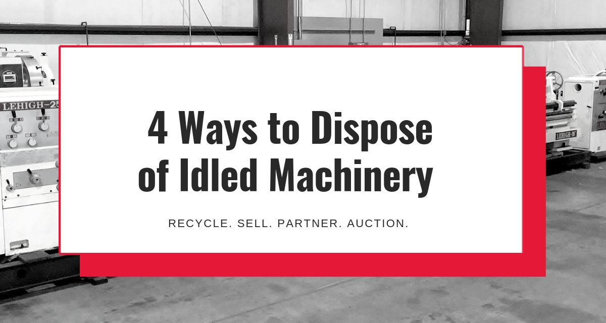 4 Ways to Dispose of Idled Machinery
