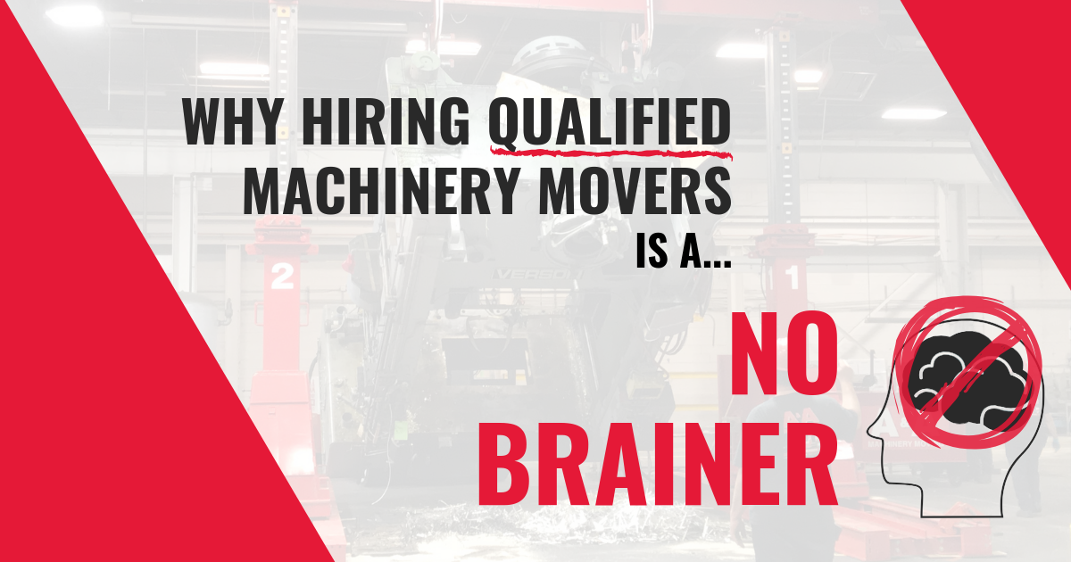 Why Hiring Qualified Machinery Movers is a No Brainer